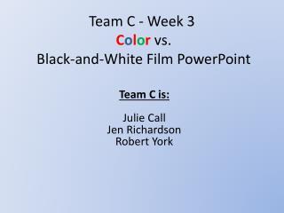 Team C - Week 3 C o l o r  vs.  Black-and-White Film PowerPoint