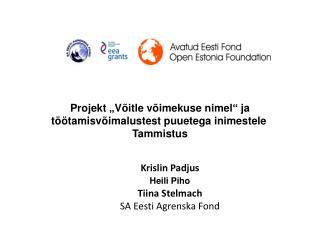 Krislin Padjus Heili Piho Tiina  Stelmach SA Eesti  Agrenska  Fond