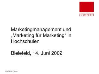"""Marketingmanagement und """"Marketing für Marketing"""" in Hochschulen Bielefeld, 14. Juni 2002"""