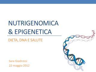 NUTRIGENOMICA &  Epigenetica dieta ,  dna  e salute