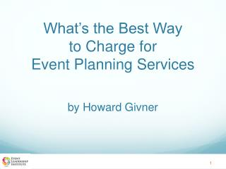 What s the Best Way  to Charge for  Event Planning Services   by Howard Givner