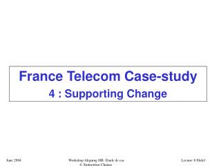 France Telecom Case-study 4 : Supporting Change