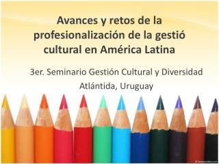 Avances y  retos  de la  profesionalización  de la  gestió  cultural en  América  Latina
