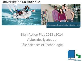 Bilan Action Plus 2013 /2014 Visites des lyc�es au  P�le Sciences et Technologie