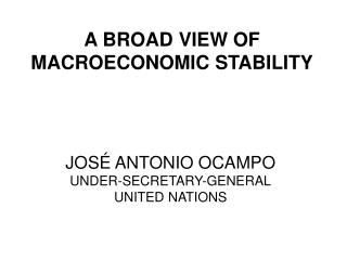 A BROAD VIEW OF MACROECONOMIC STABILITY