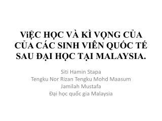 ViỆC  HỌC VÀ KÌ VỌNG CỦA  CỦA  CÁC SINH VIÊN QUỐC TẾ SAU ĐẠI HỌC TẠI MALAYSIA.