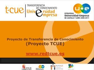 Proyecto de Transferencia de Conocimiento  (Proyecto TCUE) redtcue.es