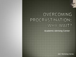 Overcoming Procrastination: Why Wait?