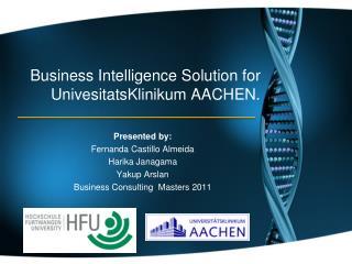Business Intelligence Solution for UnivesitatsKlinikum AACHEN.