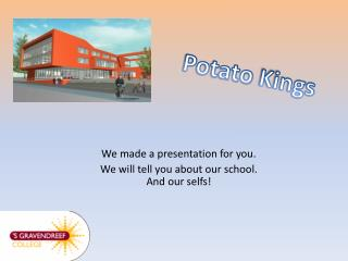 We made a presentation for you. We will tell you about our school. And our selfs!
