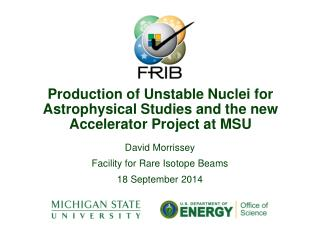 Production of Unstable Nuclei for Astrophysical Studies and the new Accelerator Project at MSU