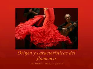 Origen y características del flamenco Lenka Kubešová   -   Masarykovo  gymnázium