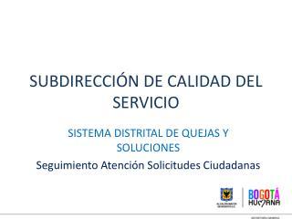 SUBDIRECCIÓN DE CALIDAD DEL SERVICIO