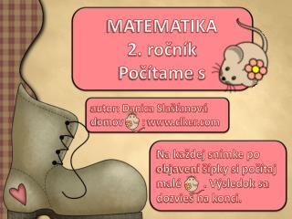 MATEMATIKA 2. ročník Počítame  s