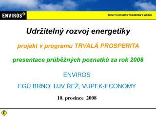 ENVIROS EGÚ BRNO, UJV ŘEŽ, VUPEK-ECONOMY 10. prosince   200 8