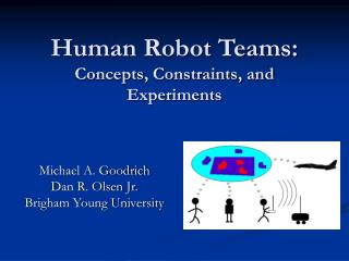 Human Robot Teams: Concepts, Constraints, and Experiments
