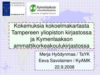 Merja Hyödynmaa / TaYK Eeva Savolainen / KyAMK 22.9.2008