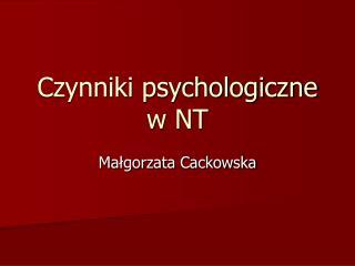 Czynniki psychologiczne  w NT