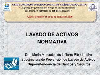 LAVADO DE ACTIVOS NORMATIVA                   Dra. María Mercedes de la Torre Ribadeneira