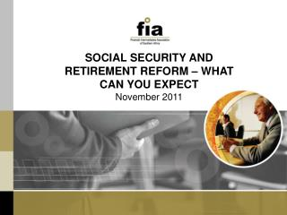 SOCIAL SECURITY AND RETIREMENT REFORM � WHAT CAN YOU EXPECT November 2011