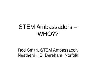 STEM Ambassadors – WHO??