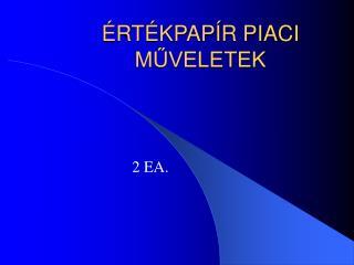ÉRTÉKPAPÍR PIACI MŰVELETEK