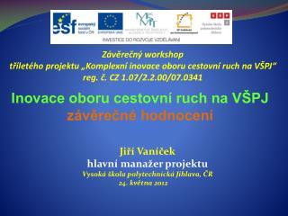 Jiří  Vaníček hlavní manažer projektu Vysoká škola polytechnická Jihlava, ČR 24. května 2012