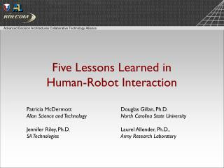 Five Lessons Learned in  Human-Robot Interaction