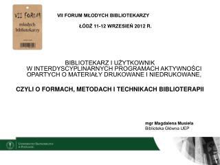 VII FORUM MŁODYCH BIBLIOTEKARZY ŁÓDŹ 11-12 WRZESIEŃ 2012 R.