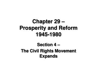 Chapter 29 – Prosperity and Reform 1945-1980