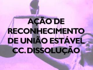 Ação de reconhecimento de união estável cc. dissolução