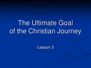 The Ultimate Goal of the Christian Journey