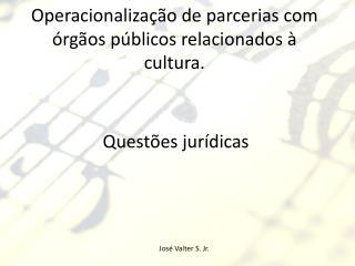 Operacionalização de parcerias com órgãos públicos relacionados à cultura.