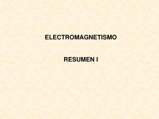 ELECTROMAGNETISMO            RESUMEN I