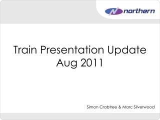 Train Presentation Update Aug 2011