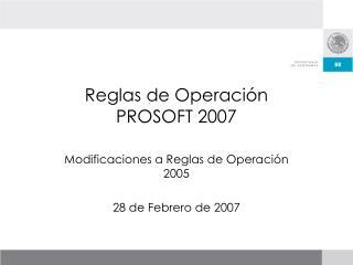 Reglas de Operación  PROSOFT 2007