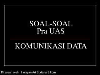 SOAL-SOAL  Pra UAS KOMUNIKASI DATA