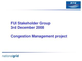 FUI Stakeholder Group 3rd December 2008 Congestion Management project