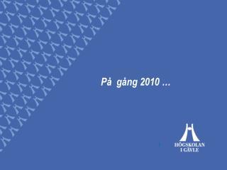 På  gång 2010 …
