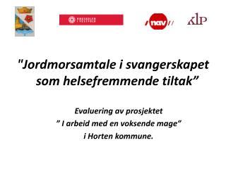 """"""" Jordmorsamtale i svangerskapet som helsefremmende  tiltak"""" Evaluering av prosjektet"""