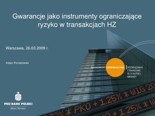 Gwarancje jako instrumenty ograniczaj?ce ryzyko w transakcjach HZ