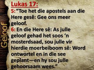 """Lukas 17: 5: """"Toe het die  apostels aan  die Here  gesê : Gee  ons meer geloof ."""