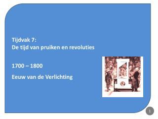 Tijdvak 7:  De tijd van pruiken en revoluties 1700 – 1800 Eeuw van de Verlichting