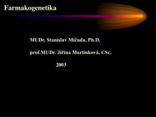 MUDr. Stanislav Mičuda, Ph.D. prof.MUDr. Jiřina Martínková, CSc.                     2003