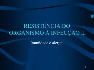 RESIST�NCIA DO ORGANISMO � INFEC��O II