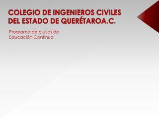 COLEGIO DE INGENIEROS CIVILES DEL ESTADO DE QUER TAROA.C.