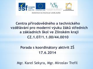 Účast: Mgr . Miroslav Trefil – ředitel SŠIEŘ – projektový manažer