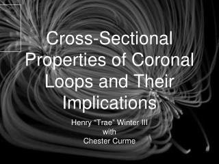 Cross-Sectional Properties of Coronal Loops and Their Implications