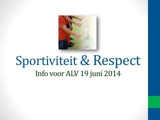 Sportiviteit  & Respect  Info voor ALV 19 juni 2014