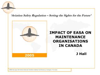IMPACT OF EASA ON MAINTENANCE ORGANISATIONS IN CANADA                    J Hall
